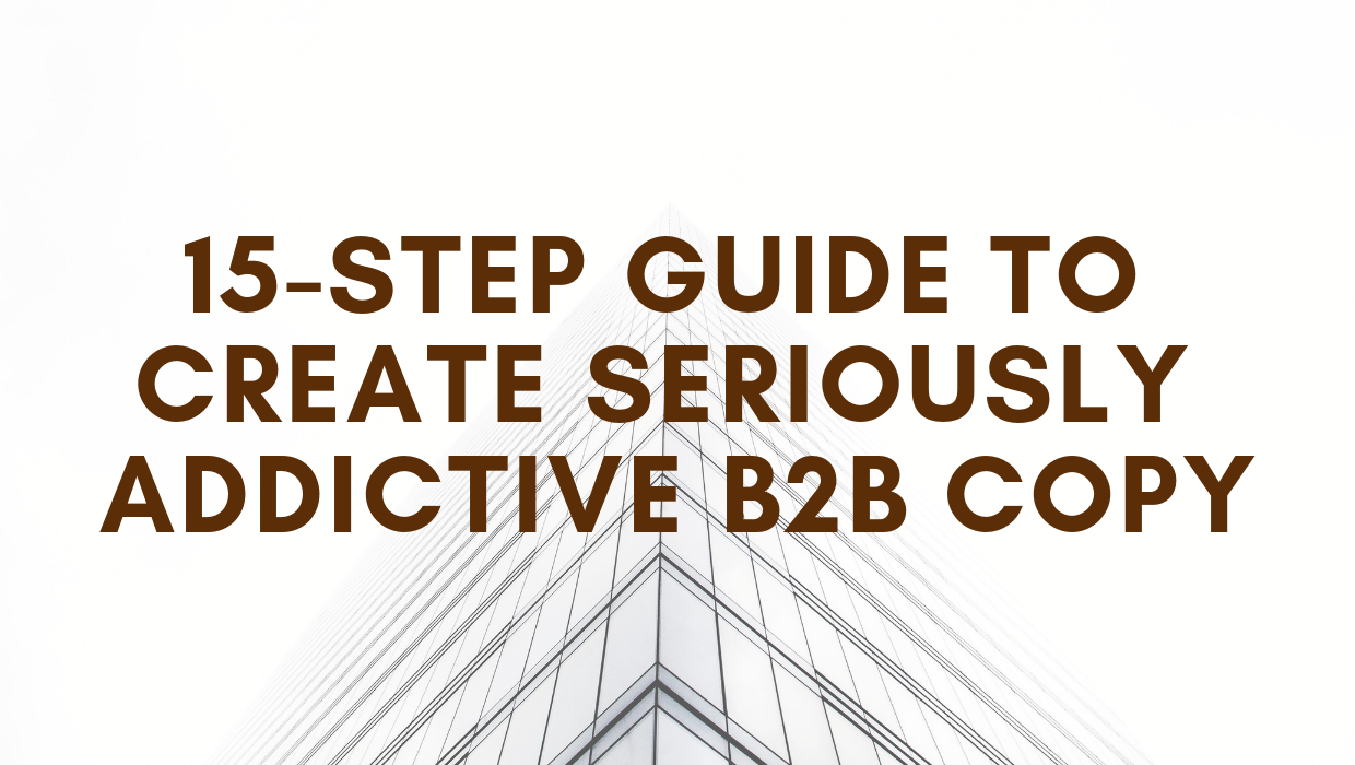 15-step Guide To Create Seriously Addictive B2B Copy